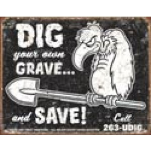 DIG YOUR OWN GRAVE TIN SIGN