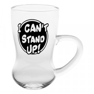 I CAN'T STAND UP ROUND BOTTOM GLASS