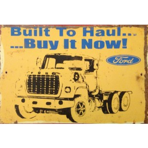 """BUILT IT TO HAUL, BUY IT NOW"" FORD STEEL SIGN"