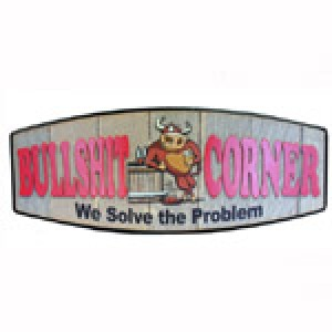 BULLSHIT CORNER - WE SOLVE THE PROBLEM TIMBER SIGN